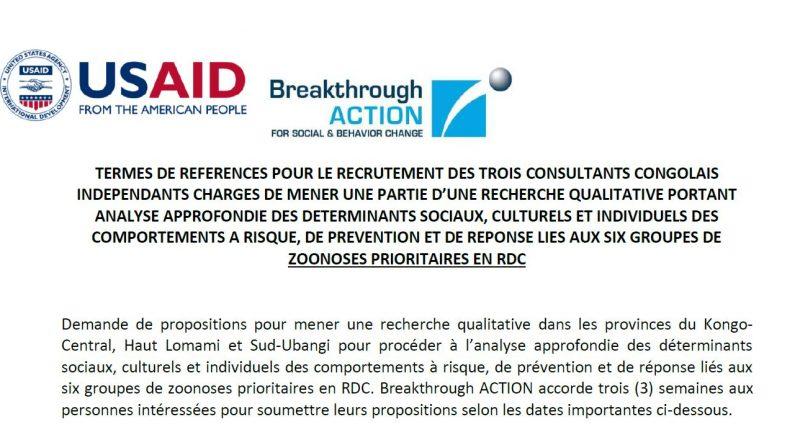 TERMES DE REFERENCES POUR LE RECRUTEMENT DES TROIS CONSULTANTS CONGOLAIS INDEPENDANTS CHARGES DE MENER UNE PARTIE D'UNE RECHERCHE QUALITATIVE PORTANT ANALYSE APPROFONDIE DES DETERMINANTS SOCIAUX, CULTURELS ET INDIVIDUELS DES COMPORTEMENTS A RISQUE, DE PREVENTION ET DE REPONSE LIES AUX SIX GROUPES DE ZOONOSES PRIORITAIRES EN RDC