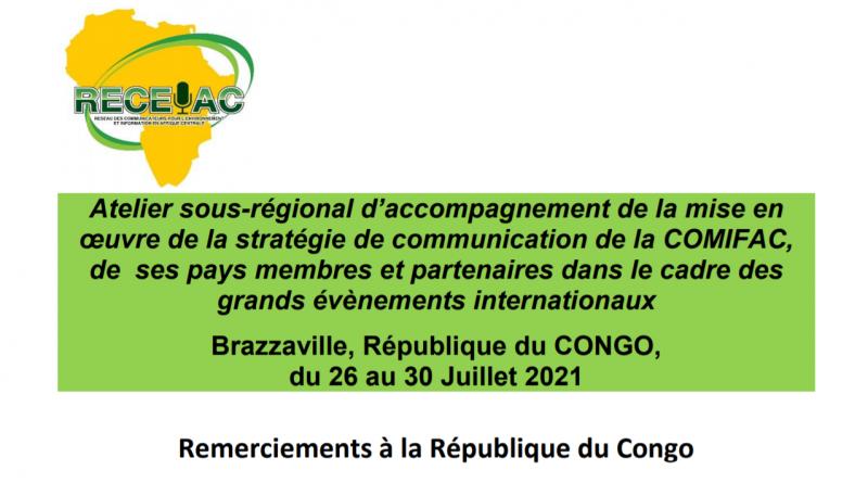 Atelier sous-régional d'accompagnement de la mise en œuvre de la stratégie de communication de la COMIFAC de ses pays membres et partenaires dans le cadre des grands évènements internationaux